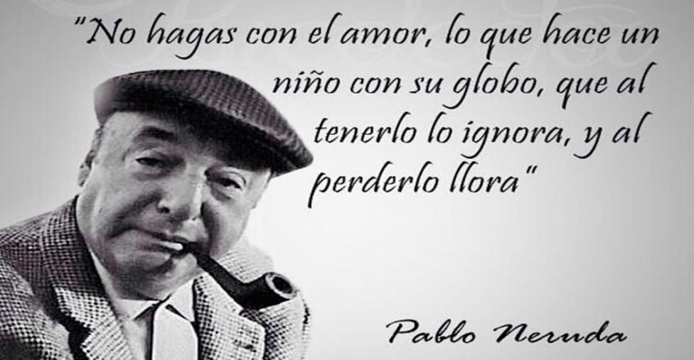 Pensamientos de Pablo Neruda para enamorarse inclusive del desamor…